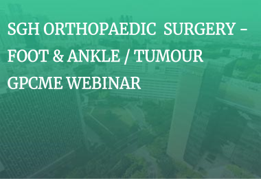 SGH Orthopaedic Surgery - Foot & Ankle/Tumour GPCME Webinar